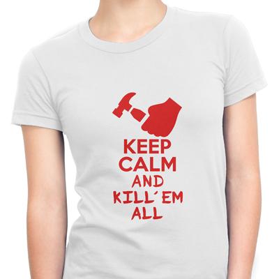 keep calm and kill em all