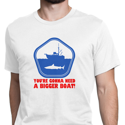 you´re gonna need a bigger boat